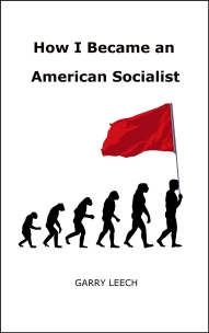 How I Became an American Socialist by Garry Leech